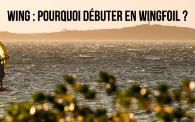 Wing: Pourquoi et comment débuter le wingfoil?